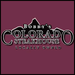Bobby's Colorado Steakhouse, locally owned and operated.
